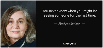 quote-you-never-know-when-you-might-be-seeing-someone-for-the-last-time-marilynne-robinson-51-16-32